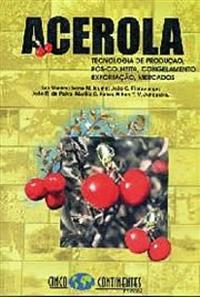 Livro Acerola - Tecnologia de Produção, Pós colheita, Congelamento, Exportação, Mercados.