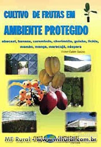 Livro Cultivo de Frutas Ambiente Protegido. Abacaxi, Banana, Carambola, Cherimólia, Goiaba, Lich...
